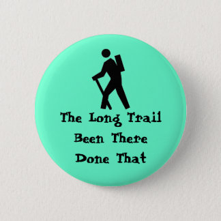 The Long Trail Been There Done 2 Inch Round Button