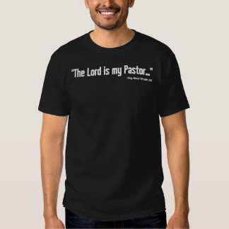 The Lord Is My Pastor Tshirts