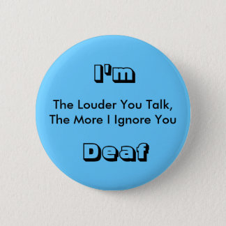 The Louder You Talk, The More I Ignore You, I'm... 2 Inch Round Button