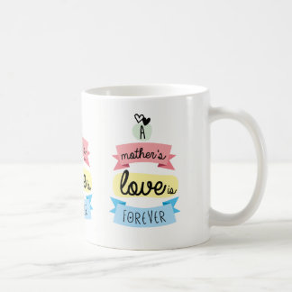 The love of a mother is for always coffee mug