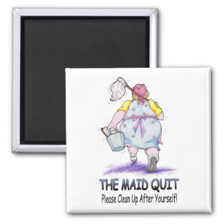 The Maid Quit Magnet