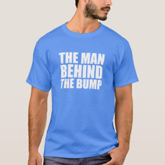 The Man Behind the Bump Funny Dad to be shirt