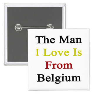 The Man I Love Is From Belgium Pinback Buttons