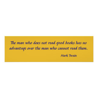 The man who does not read good books has no adv... poster