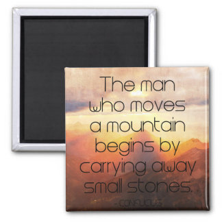 The man who moves a mountain..Motivational Wisdom Square Magnet