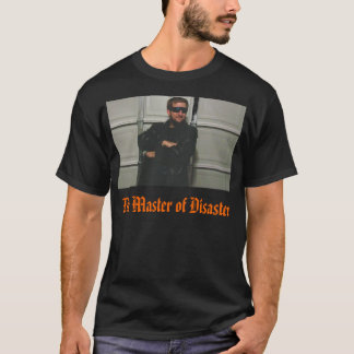 The Master of Disaster T-Shirt
