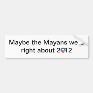 The Mayans were right Bumper Sticker