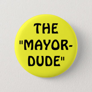 """THE""""MAYOR-DUDE"""" 2 INCH ROUND BUTTON"""