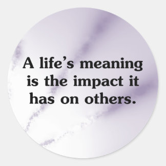The meaning of life is helping others round sticker