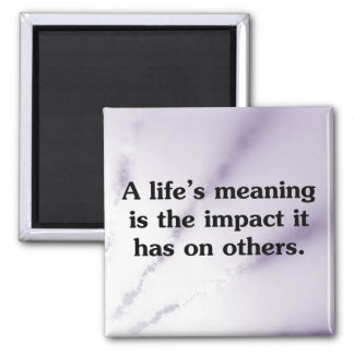 The meaning of life is helping others square magnet