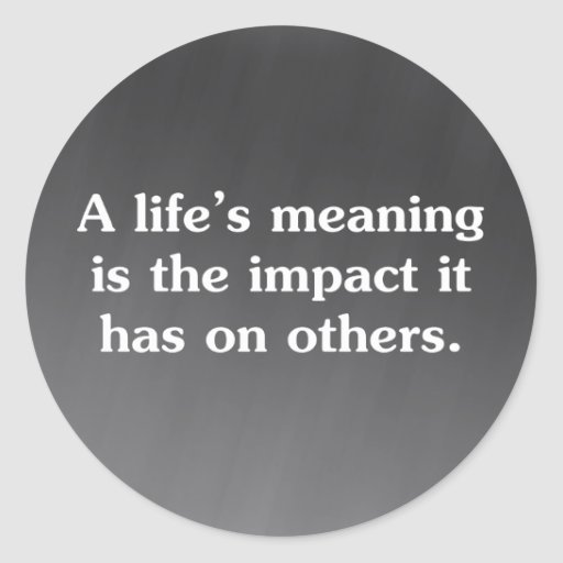 The meaning of life is helping others sticker