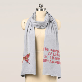 The meaning of life is to give life meaning. scarf
