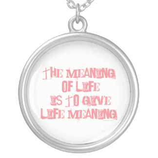 The meaning of life is to give life meaning. silver plated necklace