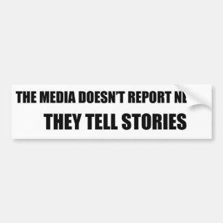 The Media Doesn't Report News - They Tell Stories Bumper Sticker