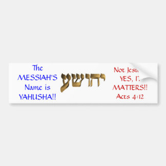The Messiah's Name is Yahusha!! Bumper Sticker