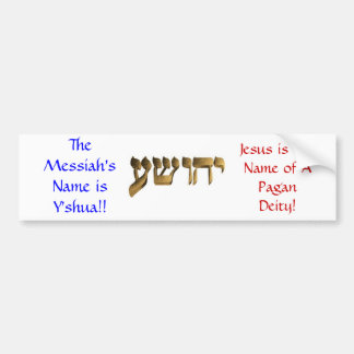 The Messiah's Name is Y'shua!! Bumper Sticker