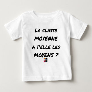 THE MIDDLE CLASS WITH YOU IT THEM AVERAGE? BABY T-Shirt