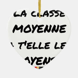 THE MIDDLE CLASS WITH YOU IT THEM AVERAGE? CERAMIC ORNAMENT