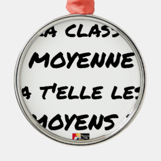 THE MIDDLE CLASS WITH YOU IT THEM AVERAGE? METAL ORNAMENT