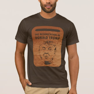The Miseducation of Donald Trump T-Shirt