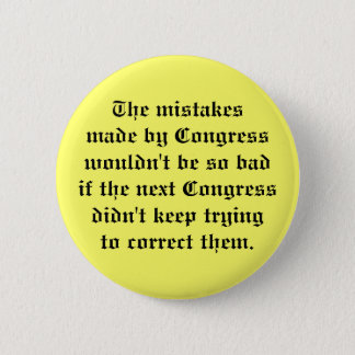 The mistakesmade by Congress wouldn't be so bad... 2 Inch Round Button