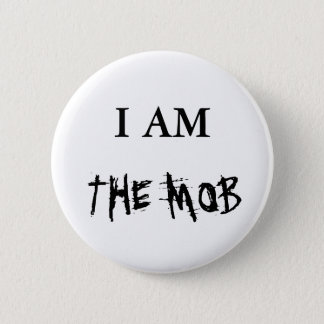 THE MOB, I AM 2 INCH ROUND BUTTON