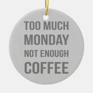 The Monday Quote Ceramic Ornament