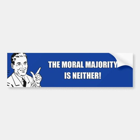 THE MORAL MAJORITY IS NEITHER BUMPER STICKER
