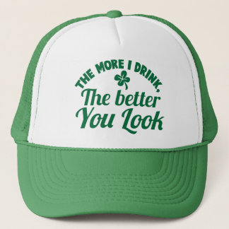 The more i DRINK the better you LOOK Trucker Hat