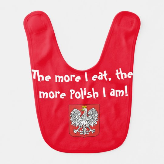 The More I Eat, The More Polish I Am - Baby Bib