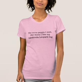 The More I Like My Catahoula Leopard Dog T-Shirt