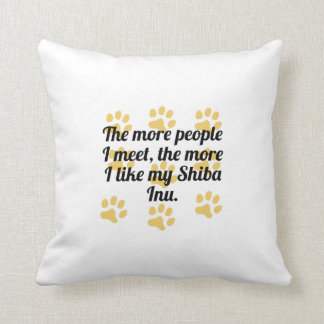 The More I Like My Shiba Inu Throw Pillow
