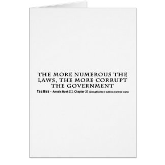 The More Numerous Laws The More corrupt Government Card