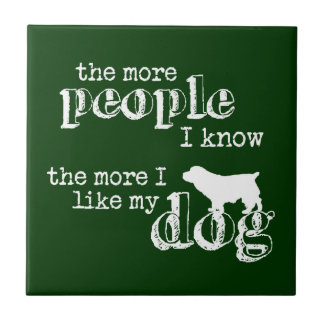 The More People I Know the More I Like My Dog Tile