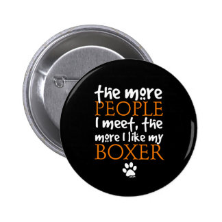 The more people I meet ... Boxer version Buttons