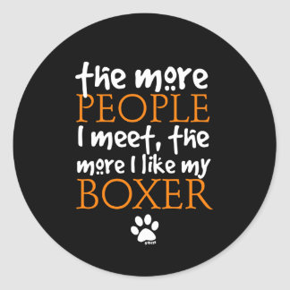 The more people I meet ... Boxer version Round Sticker
