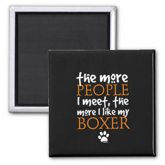 The more people I meet ... Boxer version Square Magnet
