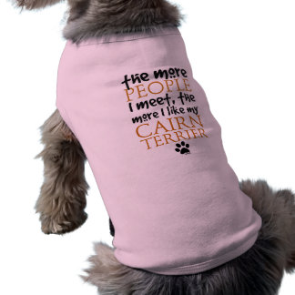 The more people I meet ... Cairn Terrier version Doggie Shirt