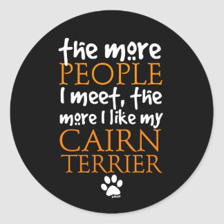 The more people I meet ... Cairn Terrier version Round Stickers