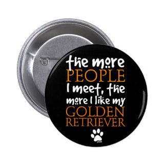 The More People I Meet ... Golden Retriever Pin
