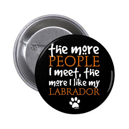 The More People I Meet ... Labrador Buttons