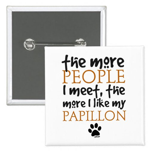 The More People I Meet ... Papillon Pinback Button