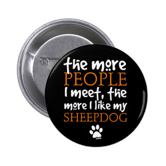 The More People I Meet ... Sheepdog Pinback Button