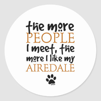 The more people I meet the more I like my Airedale Round Sticker