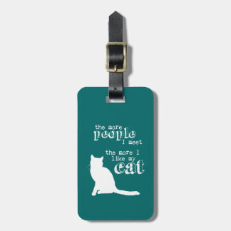 The More People I Meet the More I Like my Cat Luggage Tag