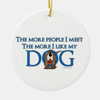 The More People I meet The More I Like My Dog Ceramic Ornament