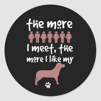 The more people I meet the more I like my dog Round Stickers
