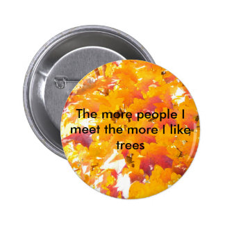 The more people I meet the more I like trees 2 Inch Round Button