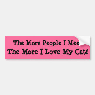 The More People I Meet, The More I Love My Cat! Bumper Sticker