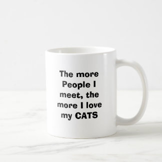 The more People I meet, the more I love my CATS Coffee Mug